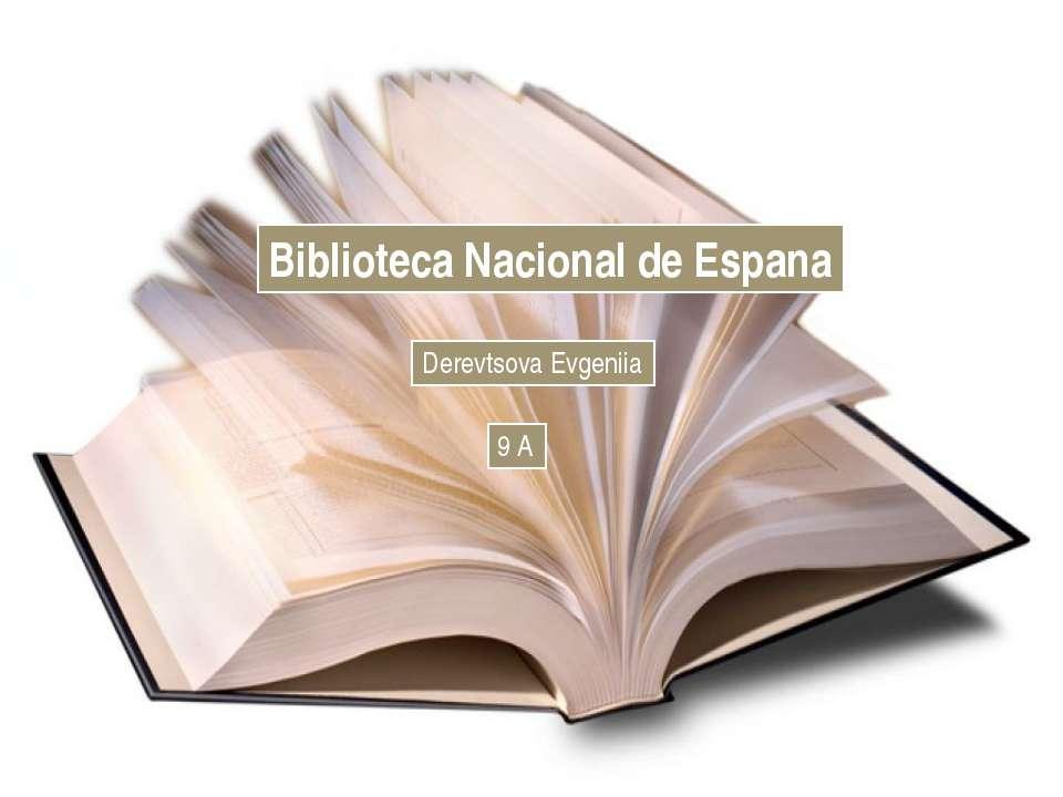 Biblioteca Nacional de Espana Derevtsova Evgeniia 9 A