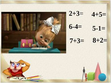 2+3= 6-4= 7+3= 4+5= 5-1= 8+2=