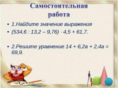 1.Найдите значение выражения (534,6 : 13,2 – 9,76) 4,5 + 61,7. 2.Решите уравн...