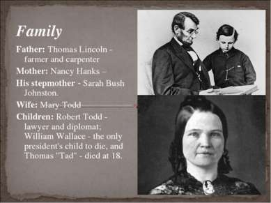Family Father: Thomas Lincoln - farmer and carpenter Mother: Nancy Hanks – Hi...