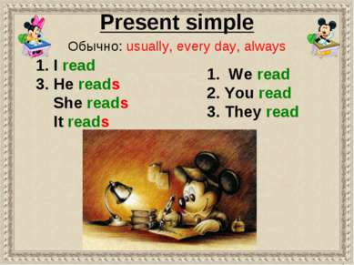 1. We read 2. You read 3. They read 1. I read 3. He reads She reads It reads ...