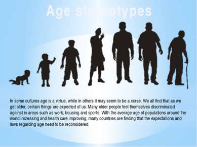 Age stereotypes In some cultures age is a virtue, while in others it may seem...