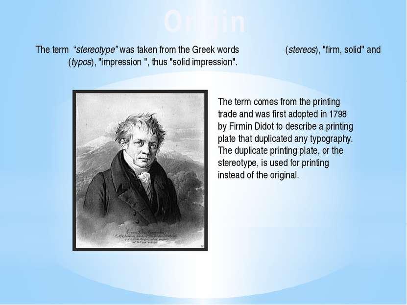 "Origin The term ""stereotype""was taken from theGreekwords στερεός (stereos..."