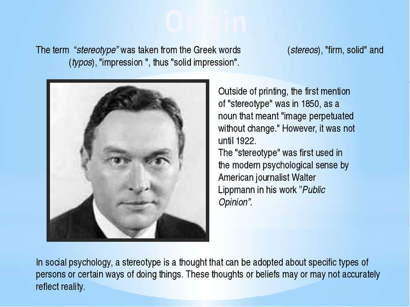 "The term ""stereotype""was taken from theGreekwords στερεός (stereos), ""fir..."