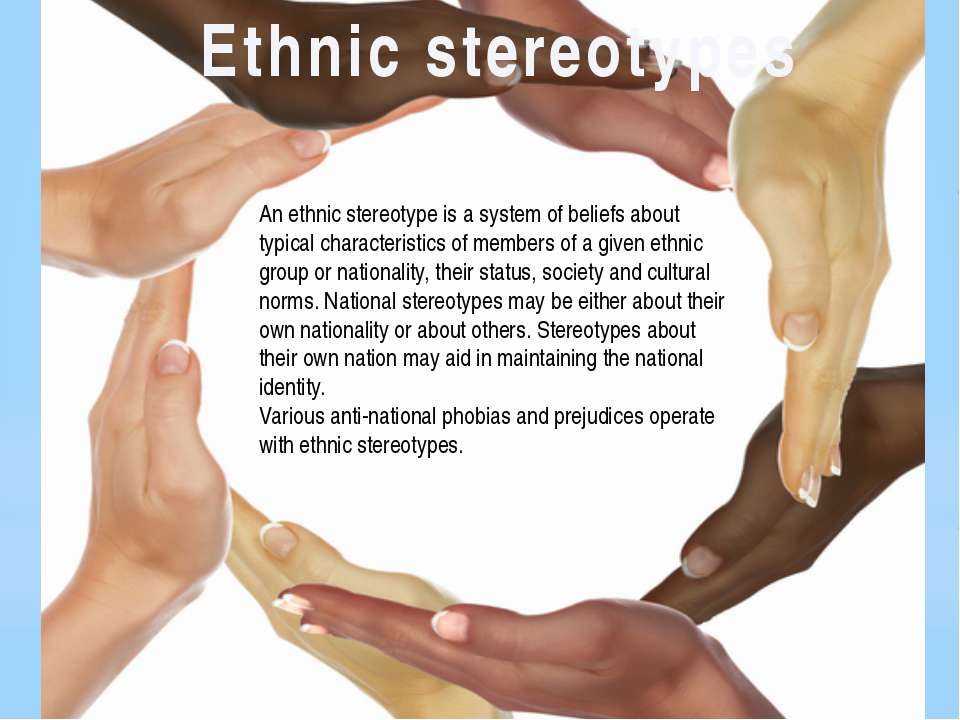 Ethnic stereotypes An ethnic stereotype is a system of beliefs about typical ...