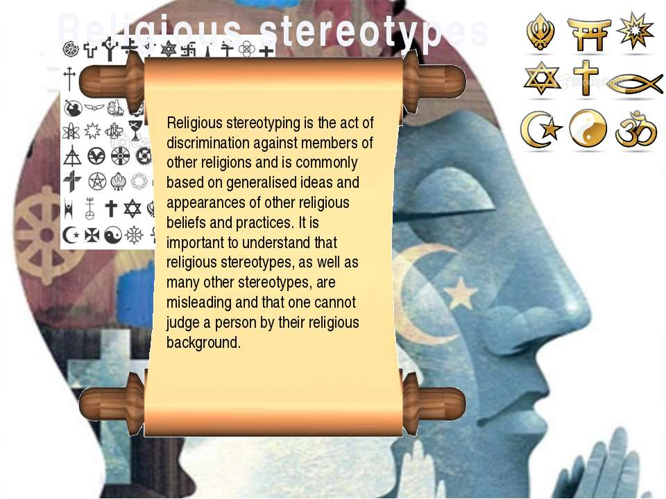 Religious stereotypes Religious stereotyping is the act of discrimination aga...