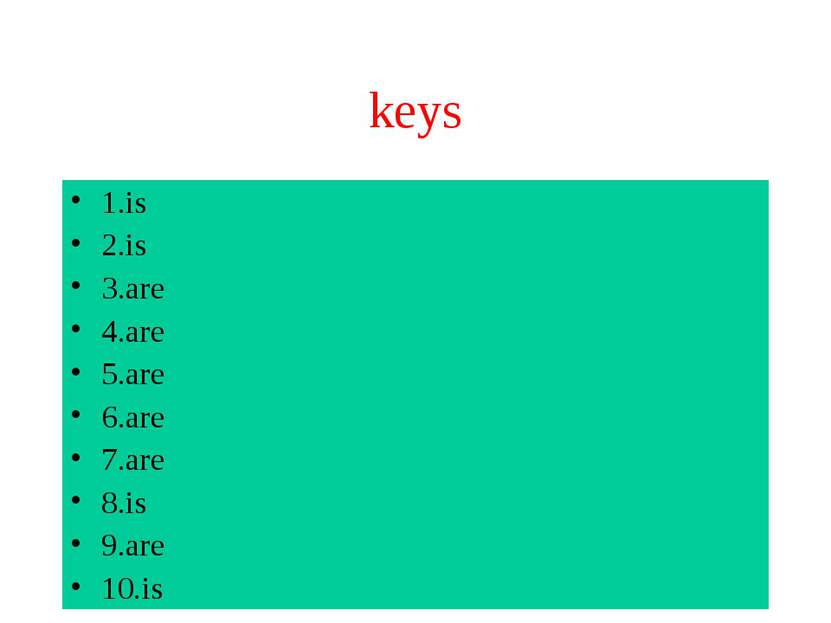 keys 1.is 2.is 3.are 4.are 5.are 6.are 7.are 8.is 9.are 10.is