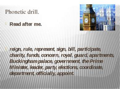 Phonetic drill. Read after me. reign, rule, represent, sign, bill, participat...