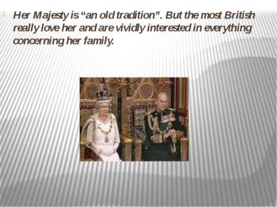 "Her Majesty is ""an old tradition"". But the most British really love her and a..."