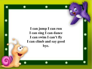 I can jump I can run I can sing I can dance I can swim I can't fly I can clim...
