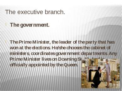 The executive branch. The government. The Prime Minister, the leader of the p...