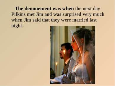 The denouement was when the next day Pilkins met Jim and was surprised very m...