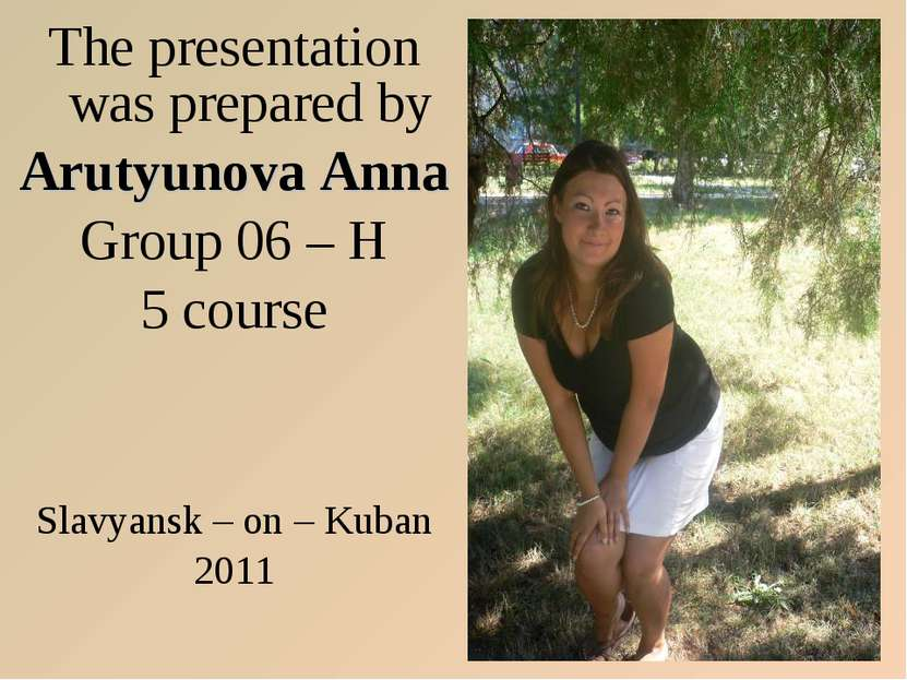 The presentation was prepared by Arutyunova Anna Group 06 – H 5 course Slavya...
