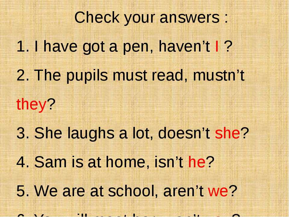 Check your answers : 1. I have got a pen, haven't I ? 2. The pupils must read...