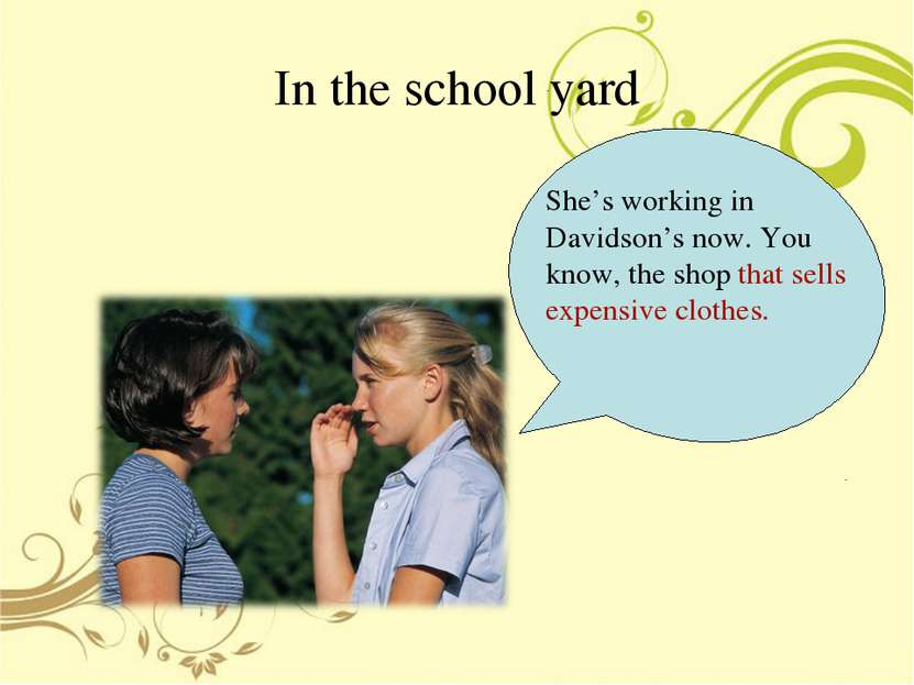 In the school yard She's working in Davidson's now. You know, the shop that s...