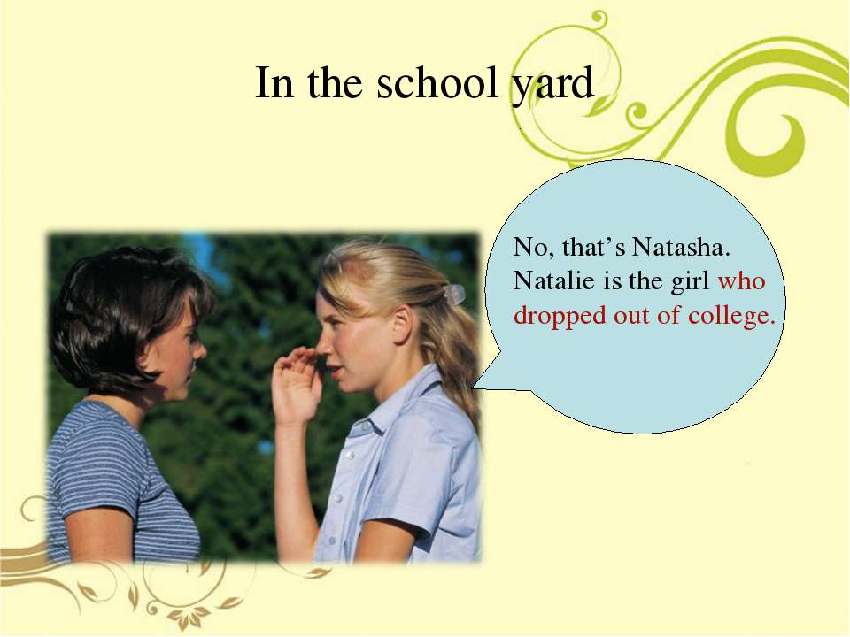 In the school yard No, that's Natasha. Natalie is the girl who dropped out of...