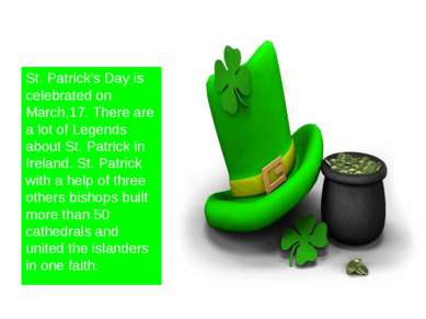 St. Patrick's Day is celebrated on March,17. There are a lot of Legends about...