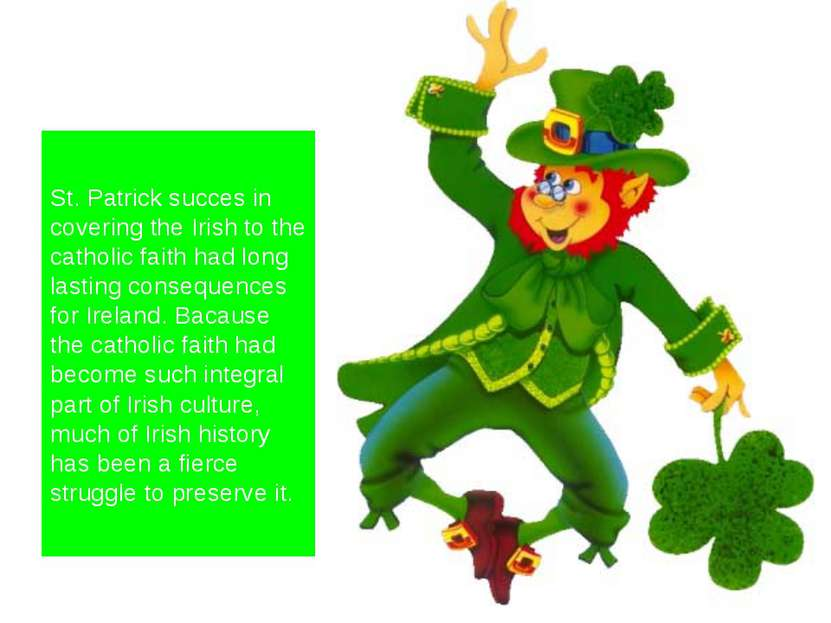 St. Patrick succes in covering the Irish to the catholic faith had long lasti...
