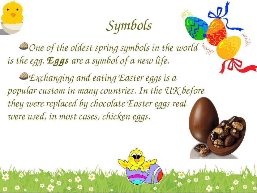 Symbols One of the oldest spring symbols in the world is the egg. Eggs are a ...