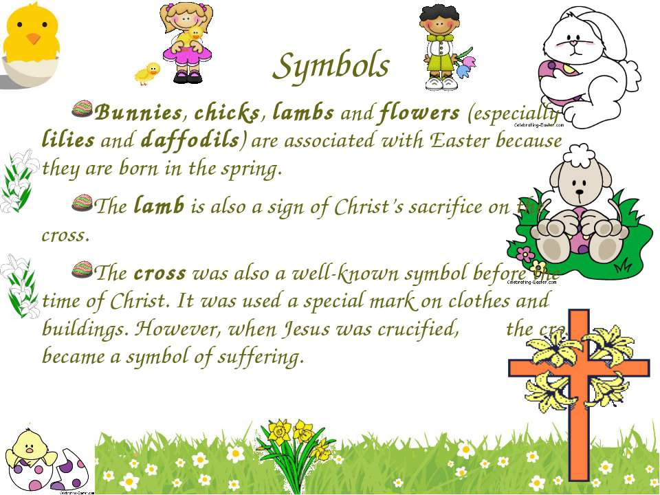 Symbols Bunnies, chicks, lambs and flowers (especially lilies and daffodils) ...