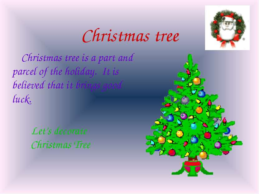 Christmas tree Christmas tree is a part and parcel of the holiday. It is beli...