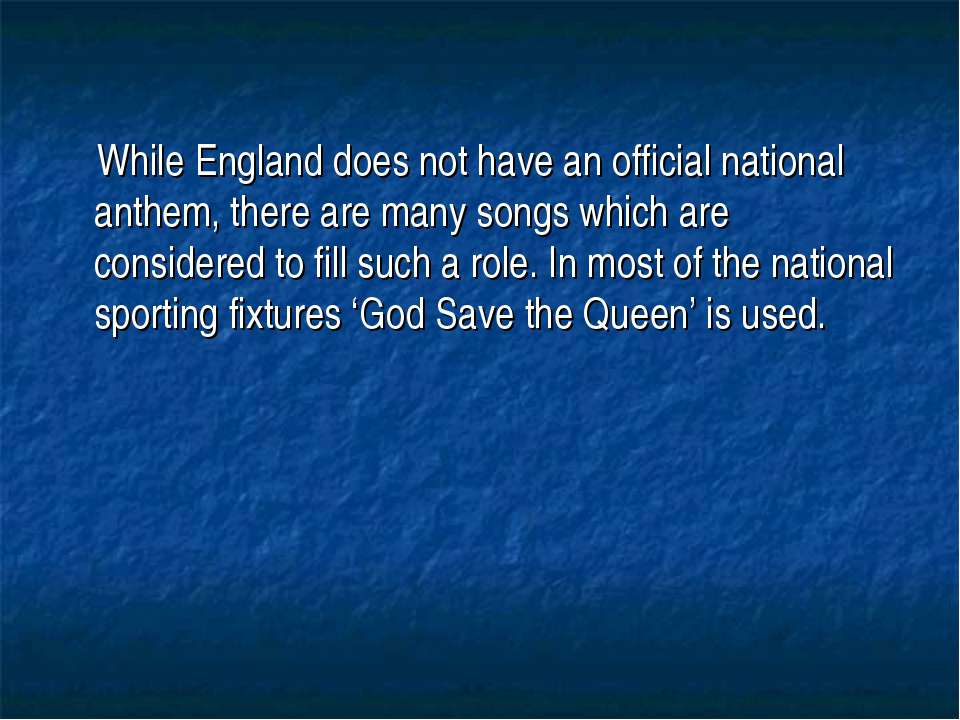 While England does not have an official national anthem, there are many songs...
