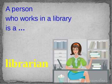 A person who works in a library is a … librarian