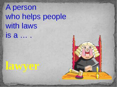 A person who helps people with laws is a … . lawyer