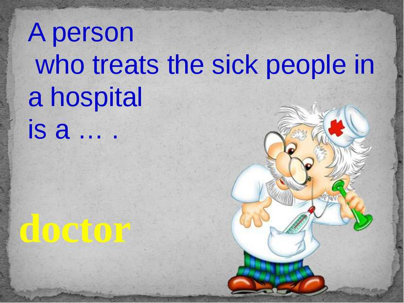 A person who treats the sick people in a hospital is a … . doctor