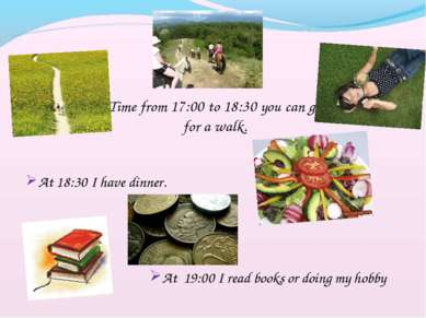 Time from 17:00 to 18:30 you can go for a walk. At 18:30 I have dinner. At 19...