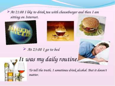 At 21:00 I like to drink tea with cheeseburger and then I am sitting on Inter...