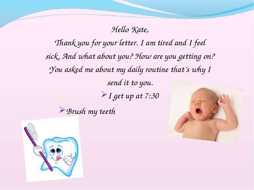 Hello Kate, Thank you for your letter. I am tired and I feel sick. And what a...