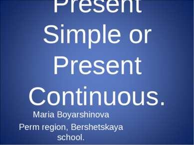 Present Simple or Present Continuous. Maria Boyarshinova Perm region, Bershet...