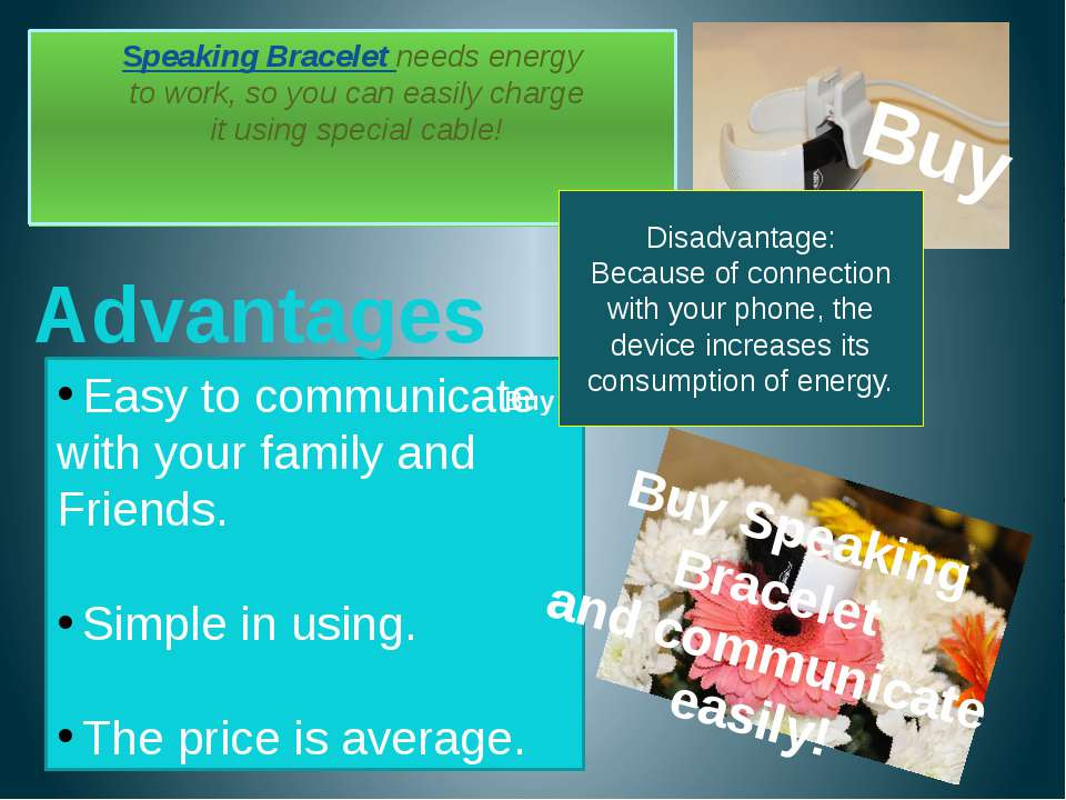 Speaking Bracelet needs energy to work, so you can easily charge it using spe...