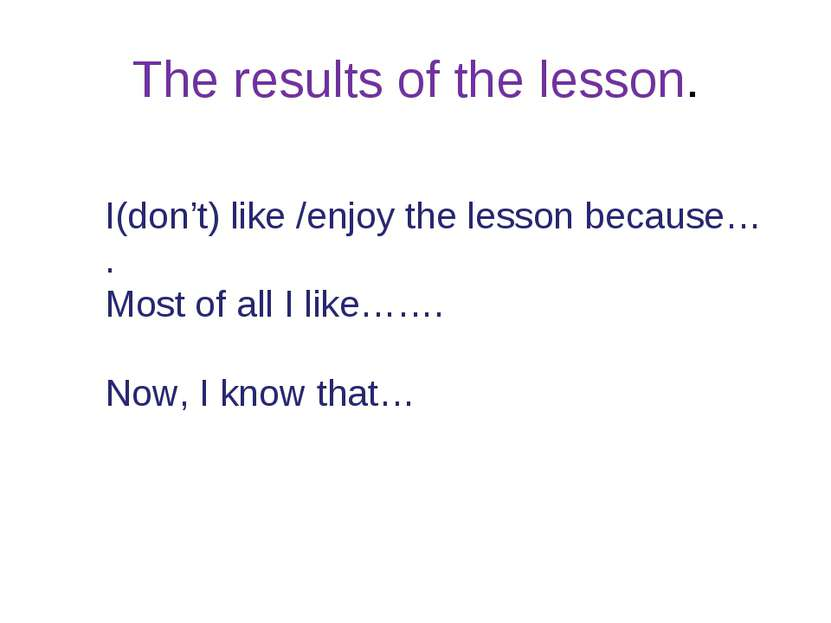 The results of the lesson. I(don't) like /enjoy the lesson because… . Most of...