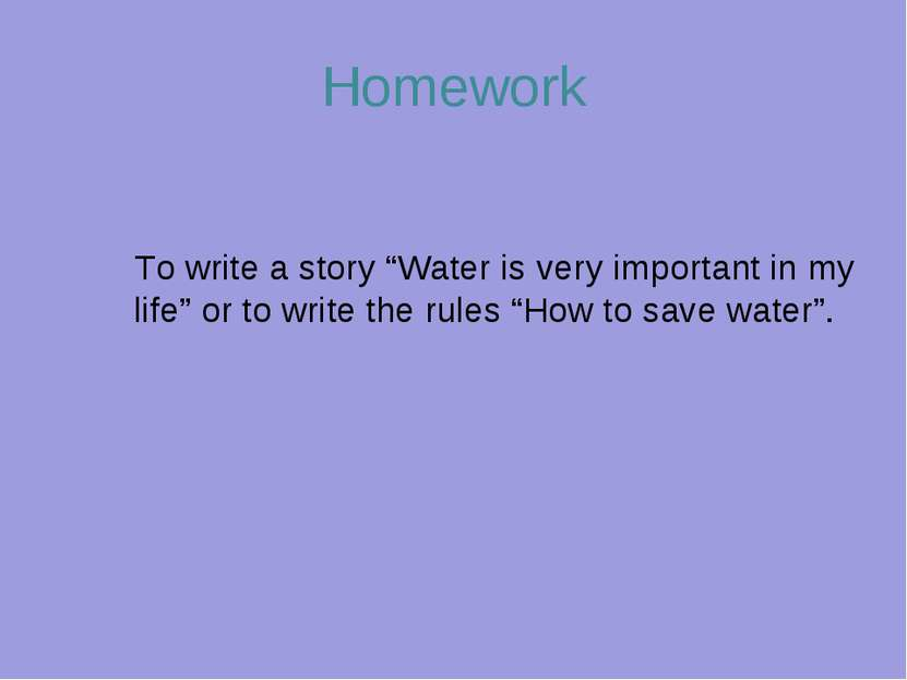 "Homework To write a story ""Water is very important in my life"" or to write th..."