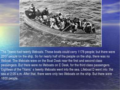 The Titanic had twenty lifeboats. These boats could carry 1178 people; but th...