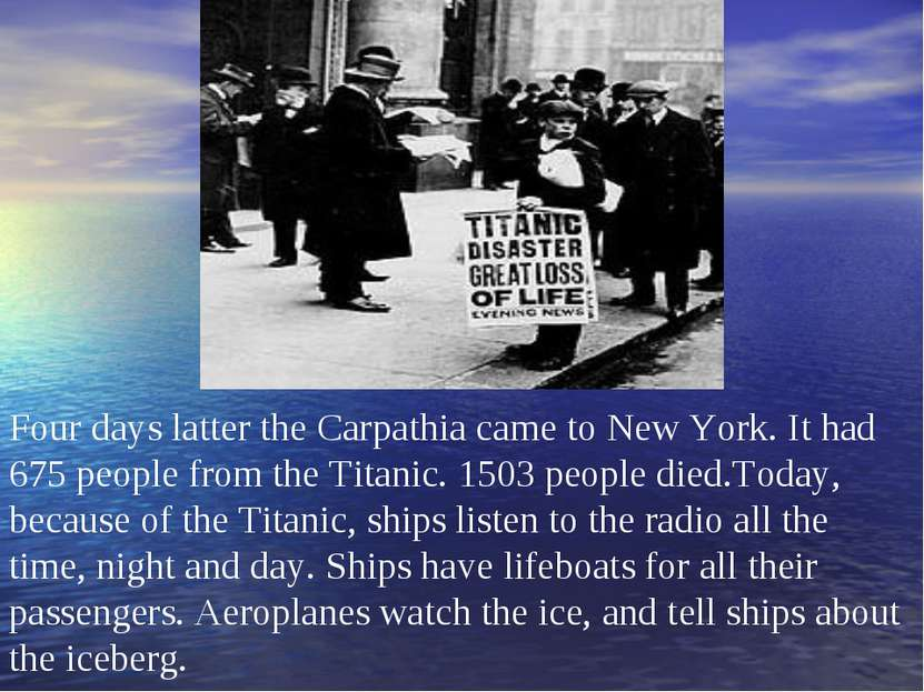 Four days latter the Carpathia came to New York. It had 675 people from the T...