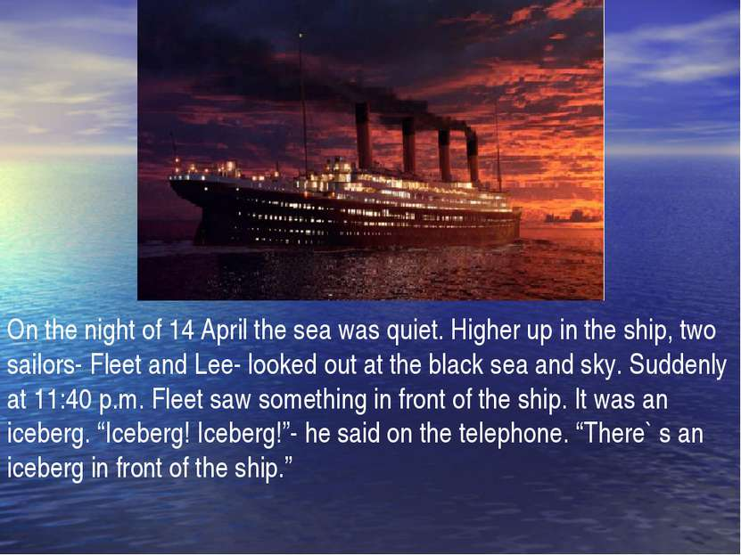 On the night of 14 April the sea was quiet. Higher up in the ship, two sailor...