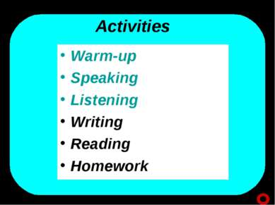 Activities Warm-up Speaking Listening Writing Reading Homework