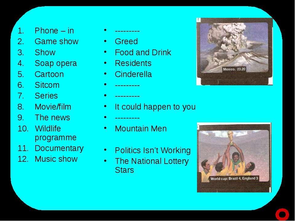 Phone – in Game show Show Soap opera Cartoon Sitcom Series Movie/film The new...