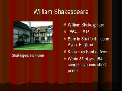 William Shakespeare Shakespeare's Home William Shakespeare 1564 – 1616 Born i...