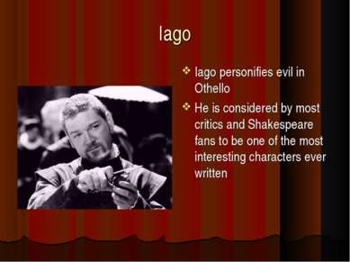 Iago Iago personifies evil in Othello He is considered by most critics and Sh...