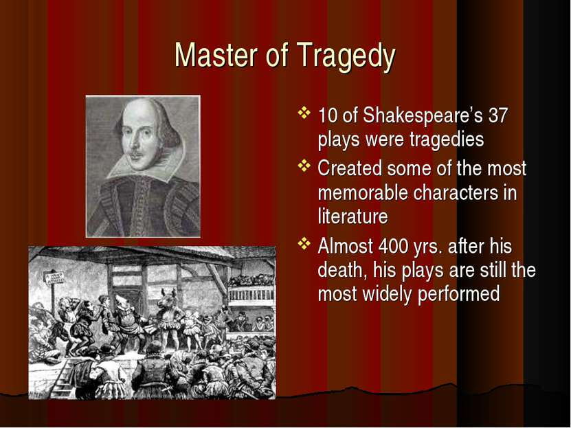 Master of Tragedy 10 of Shakespeare's 37 plays were tragedies Created some of...
