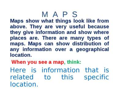 M A P S Maps show what things look like from above. They are very useful beca...