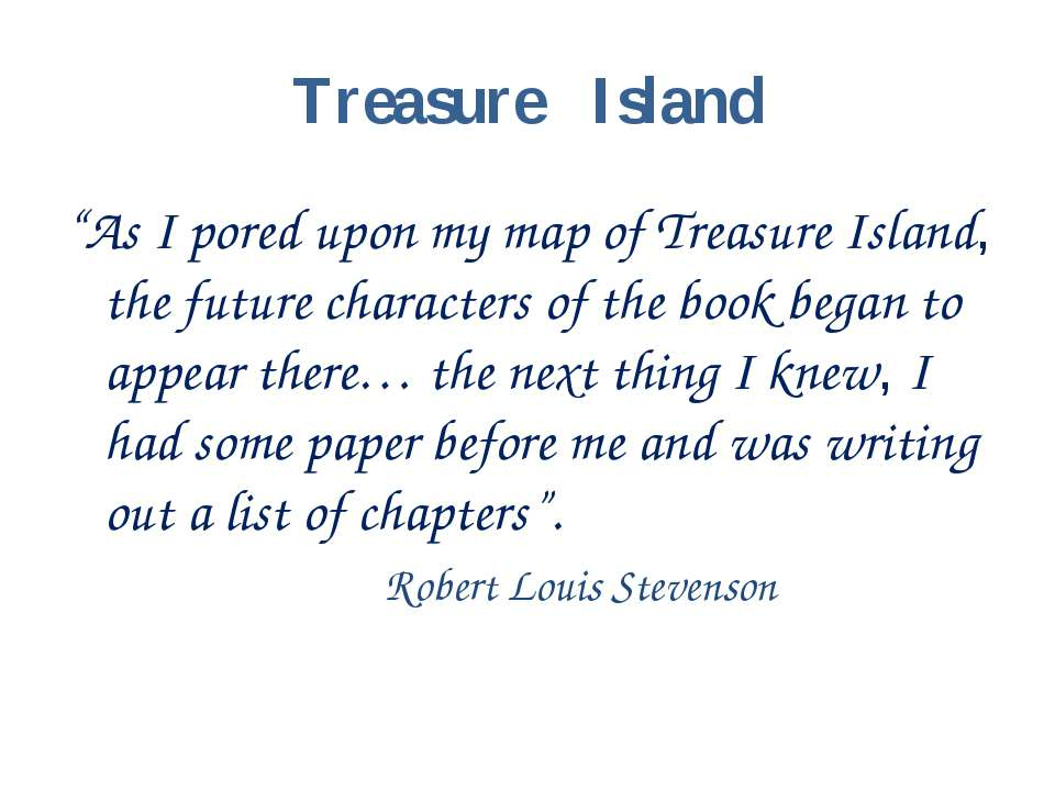 "Treasure Island ""As I pored upon my map of Treasure Island, the future charac..."