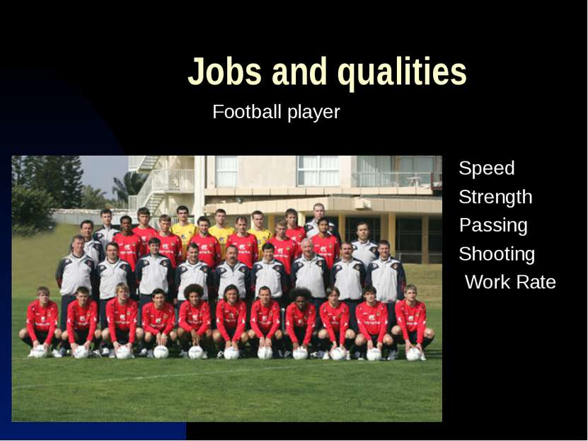 Jobs and qualities Football player Speed Strength Passing Shooting Work Rate