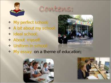 My perfect school; A bit about my school; Ideal school; About myself; Uniform...