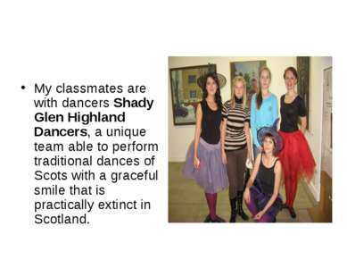 My classmates are with dancers Shady Glen Highland Dancers, a unique team abl...