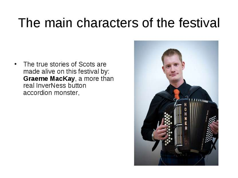The main characters of the festival The true stories of Scots are made alive ...